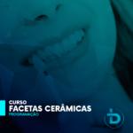 FACETAS CERÂMICAS – Do planejamento à cimentação