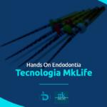 Imersão Exclusiva MKLife – Endodontia: materiais, técnicas e tecnologia