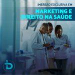 IMERSÃO EXCLUSIVA EM MARKETING E DIREITO NA SAÚDE