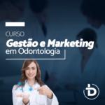 GESTÃO E MARKETING EM ODONTOLOGIA